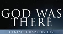 God Was There Genesis 1-12
